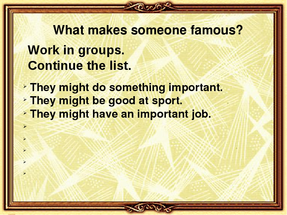 Work in groups. Continue the list. They might do something important. They mi...