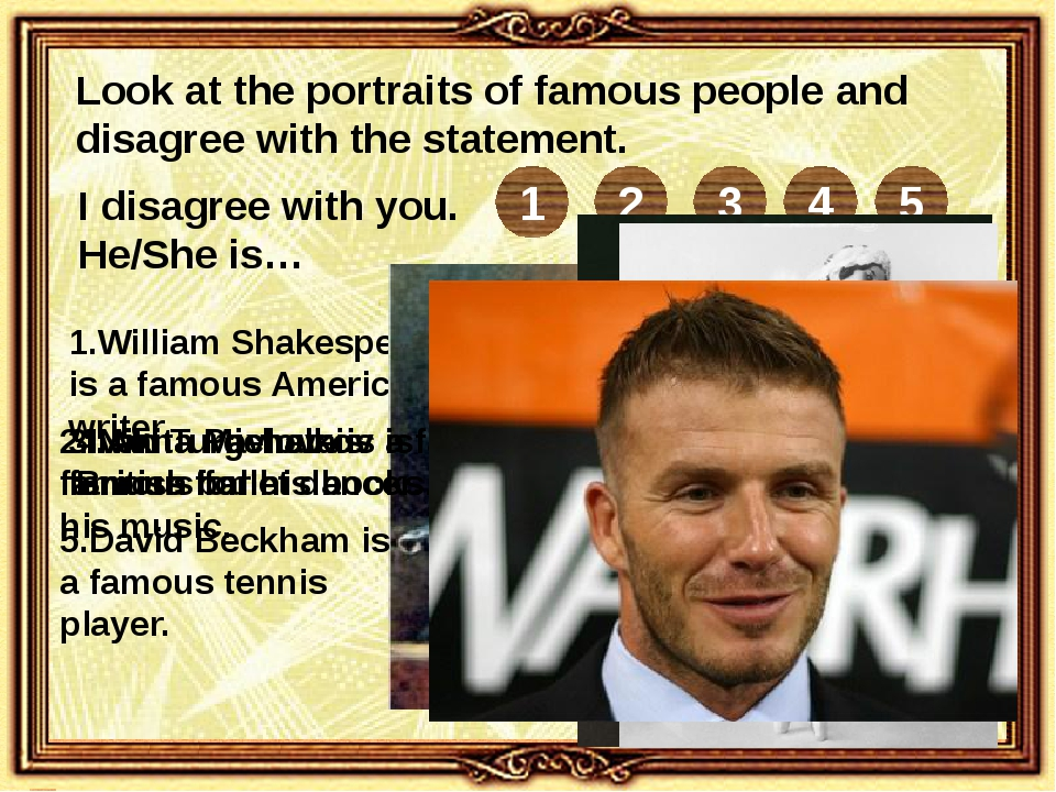 Look at the portraits of famous people and disagree with the statement. I dis...