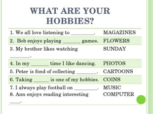 WHAT ARE YOUR HOBBIES? 1. Weall love listening to _________. MAGAZINES 2.Bob