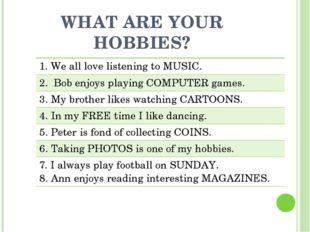 WHAT ARE YOUR HOBBIES? 1. Weall love listening to MUSIC. 2.Bob enjoys playing