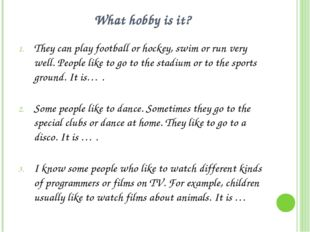 What hobby is it? They can play football or hockey, swim or run very well. Pe