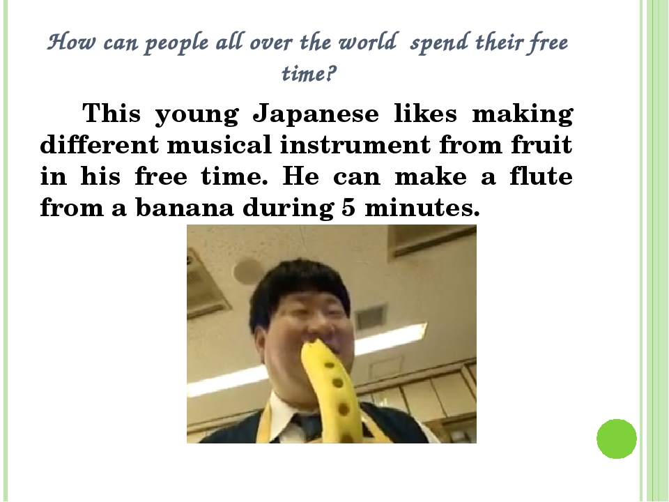 How can people all over the world spend their free time? This young Japanese...