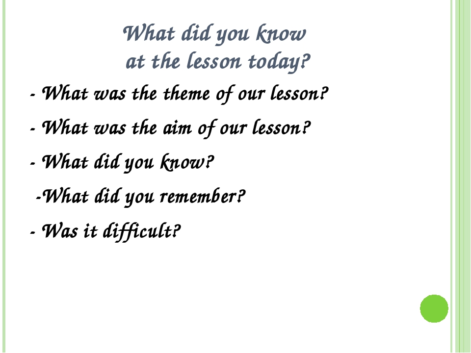 What did you know at the lesson today? - What was the theme of our lesson? -...