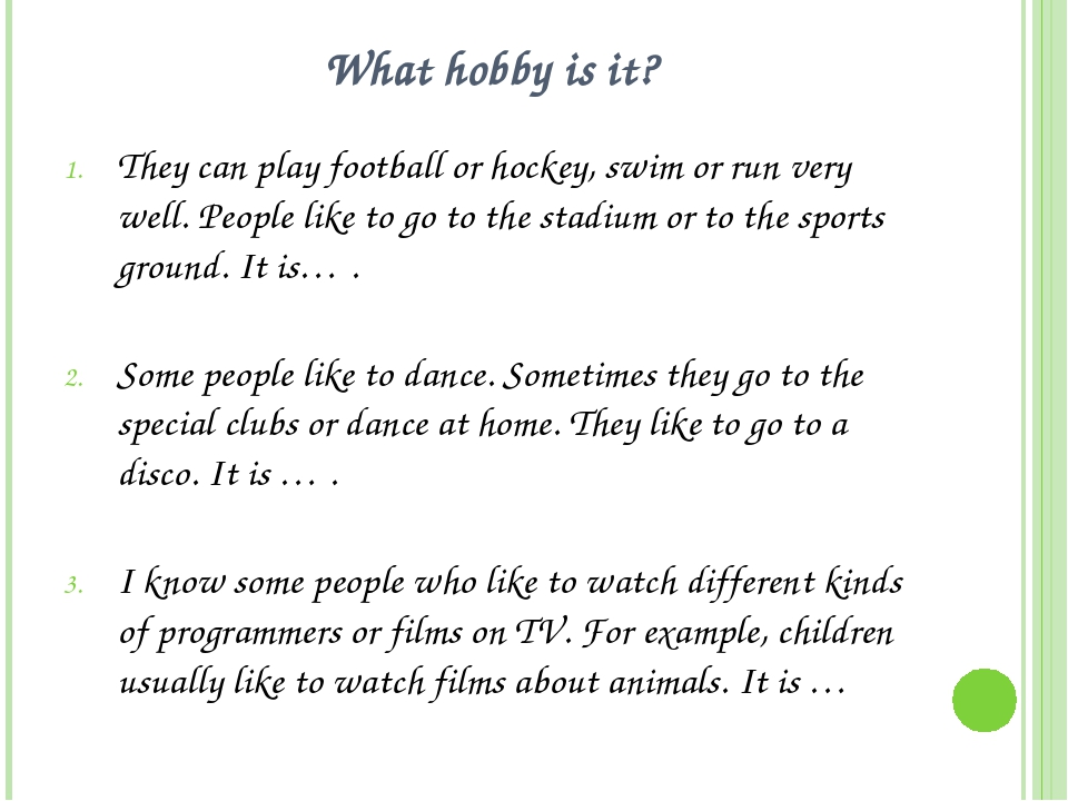 What hobby is it? They can play football or hockey, swim or run very well. Pe...