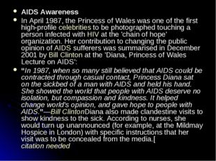 AIDS Awareness In April 1987, the Princess of Wales was one of the first high