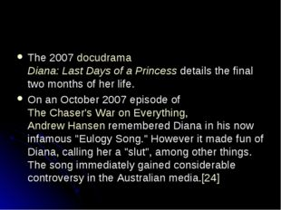 The 2007 docudrama Diana: Last Days of a Princess details the final two month
