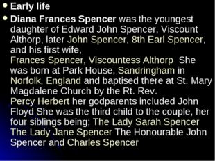 Early life Diana Frances Spencer was the youngest daughter of Edward John Spe