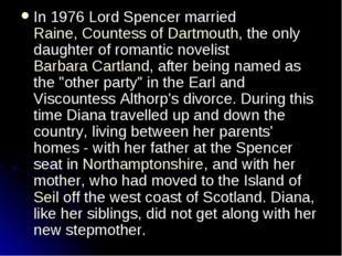 In 1976 Lord Spencer married Raine, Countess of Dartmouth, the only daughter