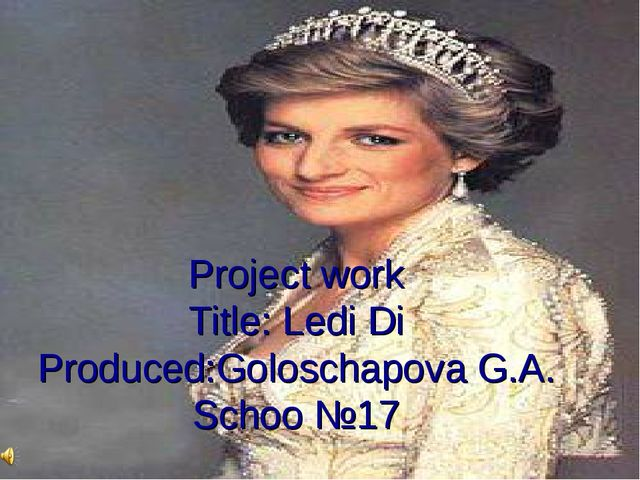 Project work Title: Ledi Di Produced:Goloschapova G.A. Schoo №17