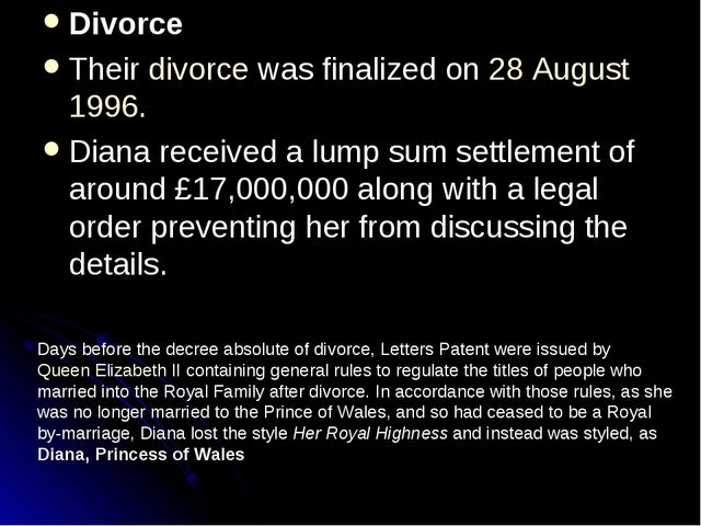 Divorce Their divorce was finalized on 28 August 1996. Diana received a lump...