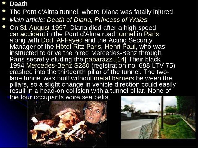 Death The Pont d'Alma tunnel, where Diana was fatally injured. Main article:...