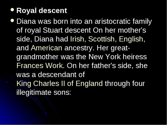 Royal descent Diana was born into an aristocratic family of royal Stuart desc...