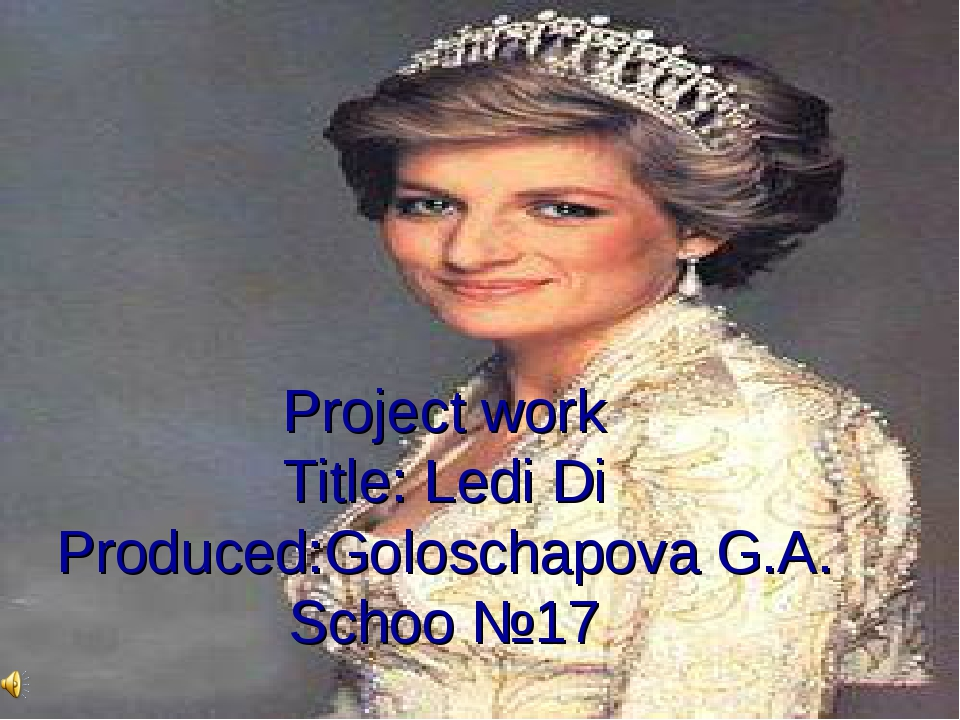 Project work Title: Ledi Di Produced:Goloschapova G.A. Schoo №17