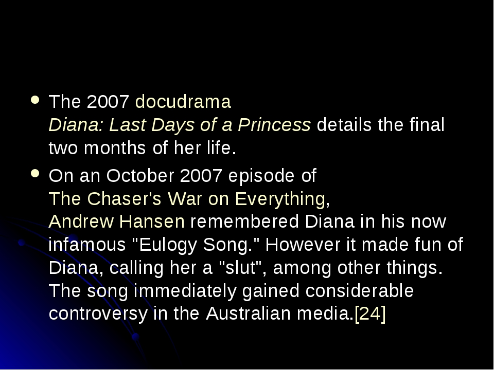 The 2007 docudrama Diana: Last Days of a Princess details the final two month...