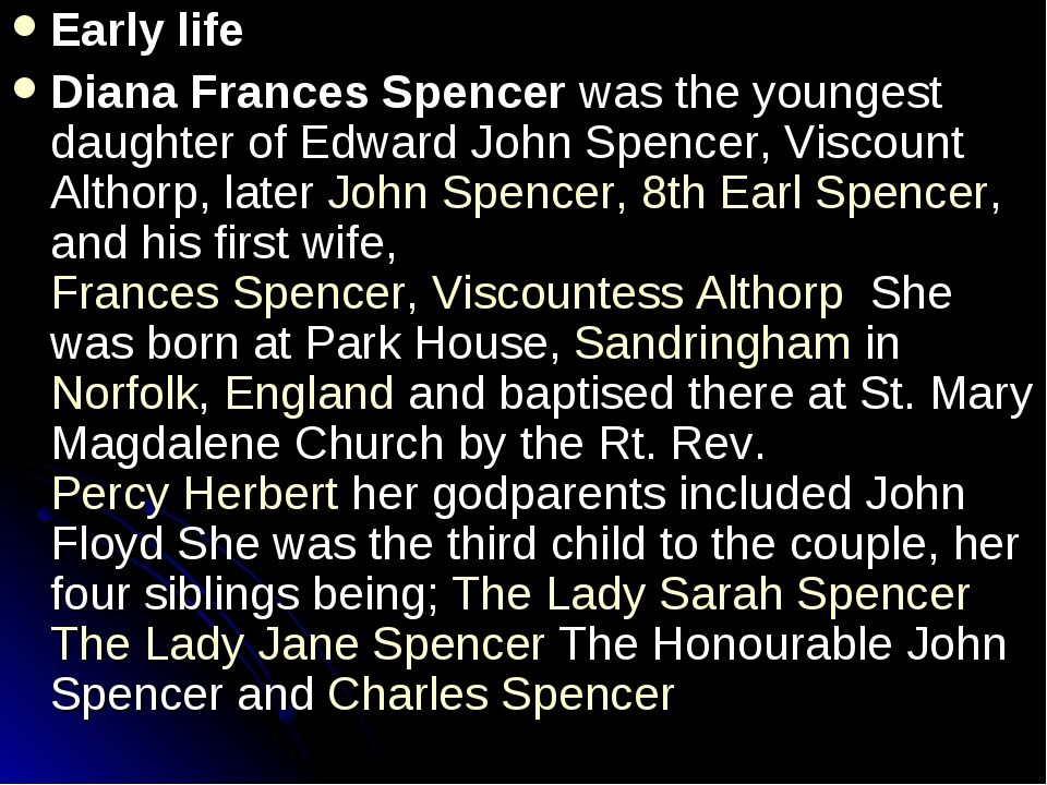 Early life Diana Frances Spencer was the youngest daughter of Edward John Spe...