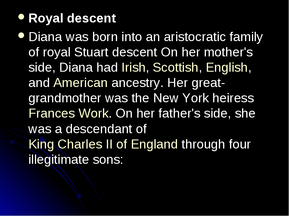 Royal descent Diana was born into an aristocratic family of royal Stuart desc...