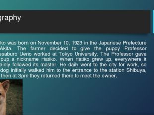 biography Hatiko was born on November 10, 1923 in the Japanese Prefecture of