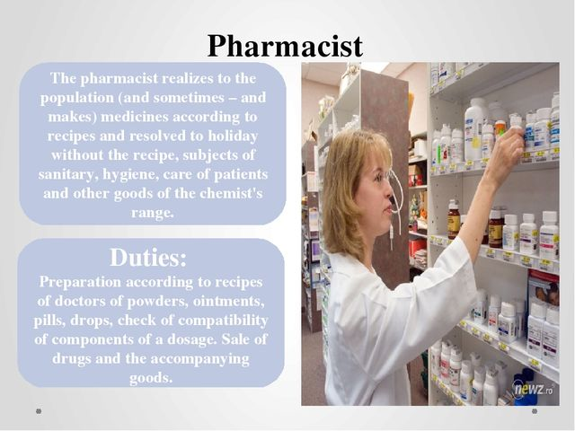 Pharmacist The pharmacist realizes to the population (and sometimes – and mak...