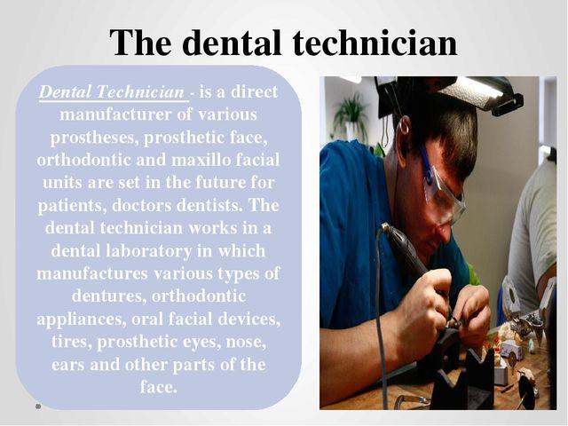 The dental technician Dental Technician - is a direct manufacturer of variou...