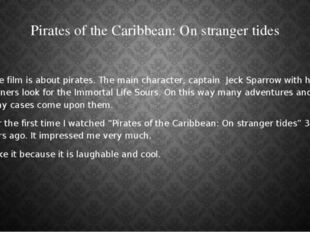 Pirates of the Caribbean: On stranger tides The film is about pirates. The ma