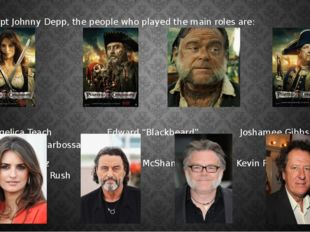 Except Johnny Depp, the people who played the main roles are: Angelica Teach