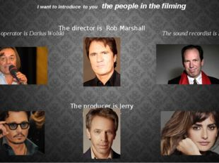 I want to introduce to you the people in the filming The camera operator is D