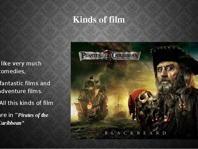 Kinds of film I like very much comedies, fantastic films and adventure films....