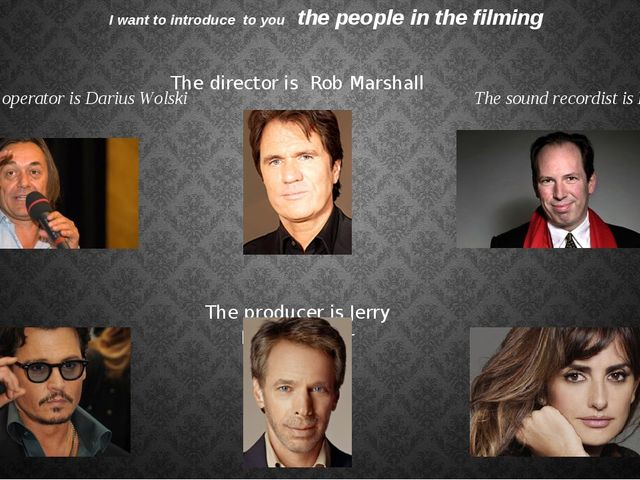 I want to introduce to you the people in the filming The camera operator is D...