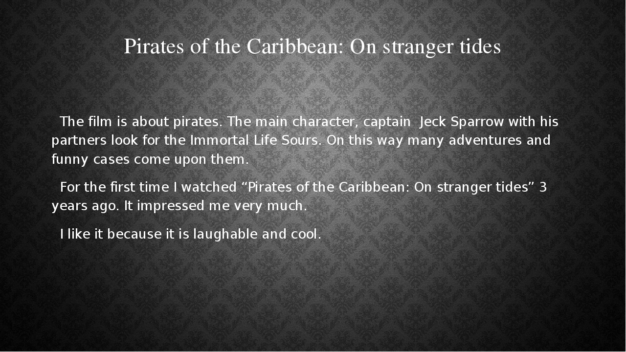Pirates of the Caribbean: On stranger tides The film is about pirates. The ma...
