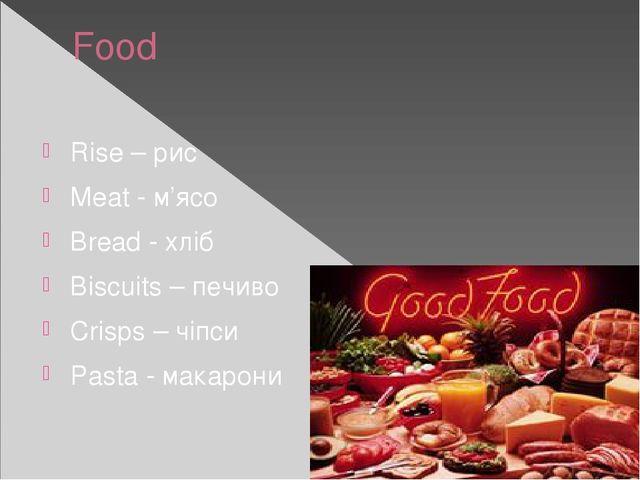 Food Rise – рис Meat - м'ясо Bread - хліб Biscuits – печиво Crisps – чіпси Pa...