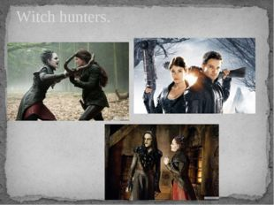 Witch hunters.