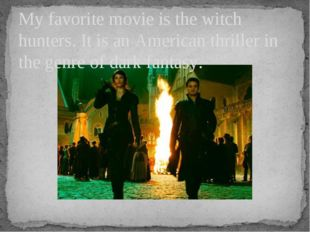 My favorite movie is the witch hunters. It is an American thriller in the gen