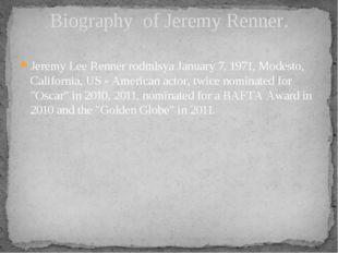 Jeremy Lee Renner rodmlsya January 7, 1971, Modesto, California, US - America
