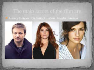 Jeremy Renner Gemma Arterton Famke Janssen The main actors of the film are