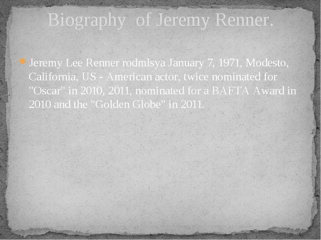 Jeremy Lee Renner rodmlsya January 7, 1971, Modesto, California, US - America...