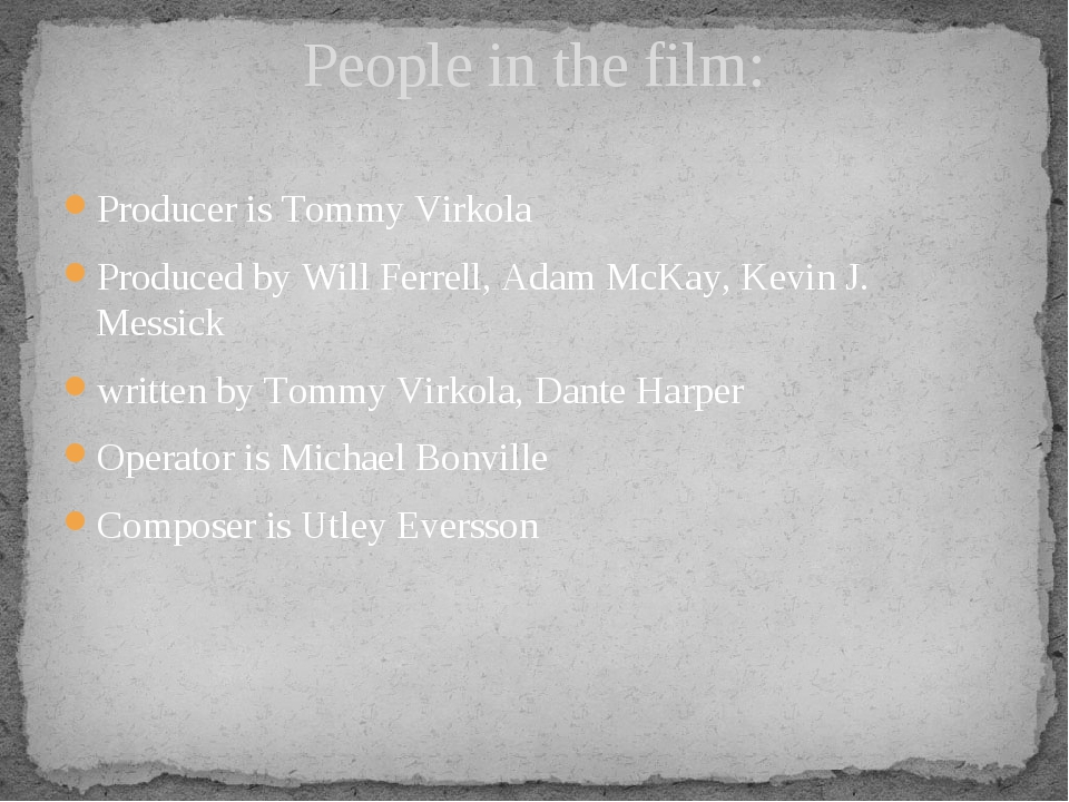 Producer is Tommy Virkola Produced by Will Ferrell, Adam McKay, Kevin J. Mess...