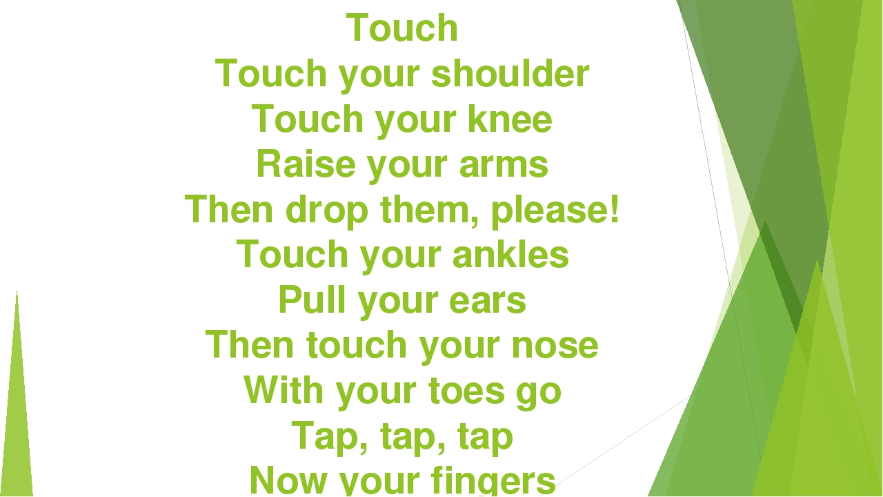 Touch Touch your shoulder Touch your knee Raise your arms Then drop them, ple...