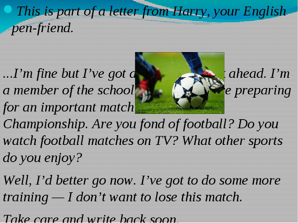 This is part of a letter from Harry, your English pen-friend. ...I'm fine but...