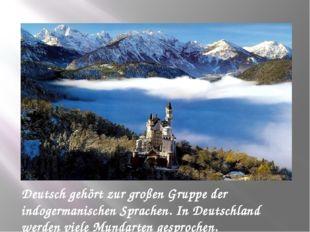 Deutsch gehört zur großen Gruppe der indogermanischen Sprachen. In Deutschlan