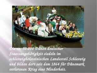 Die ca. 50.000 Dänen deutscher Staatsangehörigkeit siedeln im schleswigholste