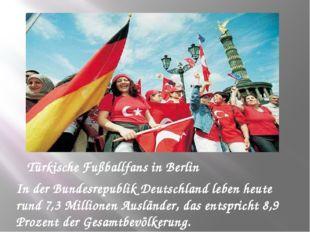 Türkische Fußballfans in Berlin In der Bundesrepublik Deutschland leben heute