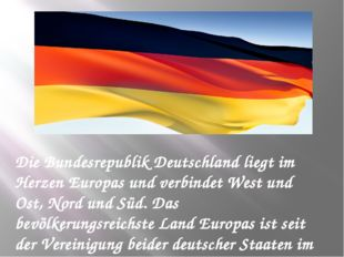 Die Bundesrepublik Deutschland liegt im Herzen Europas und verbindet West und