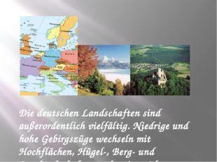 Die deutschen Landschaften sind außerordentlich vielfältig. Niedrige und hohe
