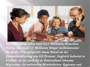 In Deutschland leben rund 82,6 Millionen Menschen. Davon sind rund 7,3 Milli