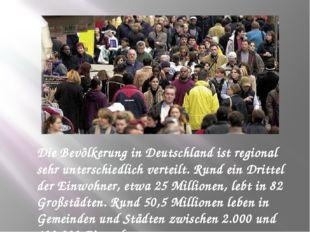 Die Bevölkerung in Deutschland ist regional sehr unterschiedlich verteilt. Ru