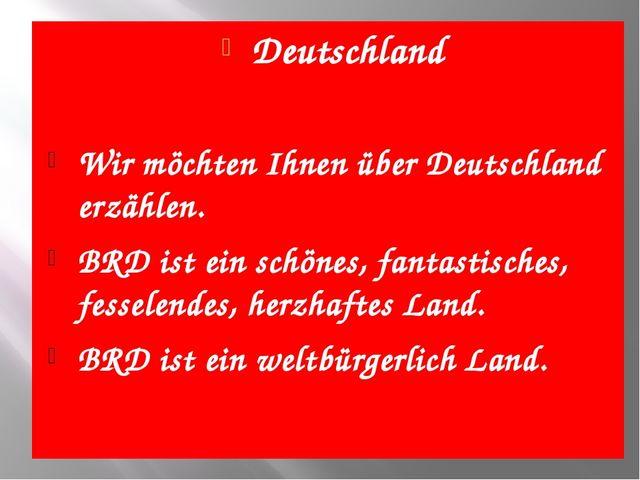 Deutschland Wir möchten Ihnen über Deutschland erzählen. BRD ist ein schönes,...