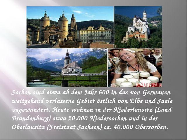 Sorben sind etwa ab dem Jahr 600 in das von Germanen weitgehend verlassene Ge...