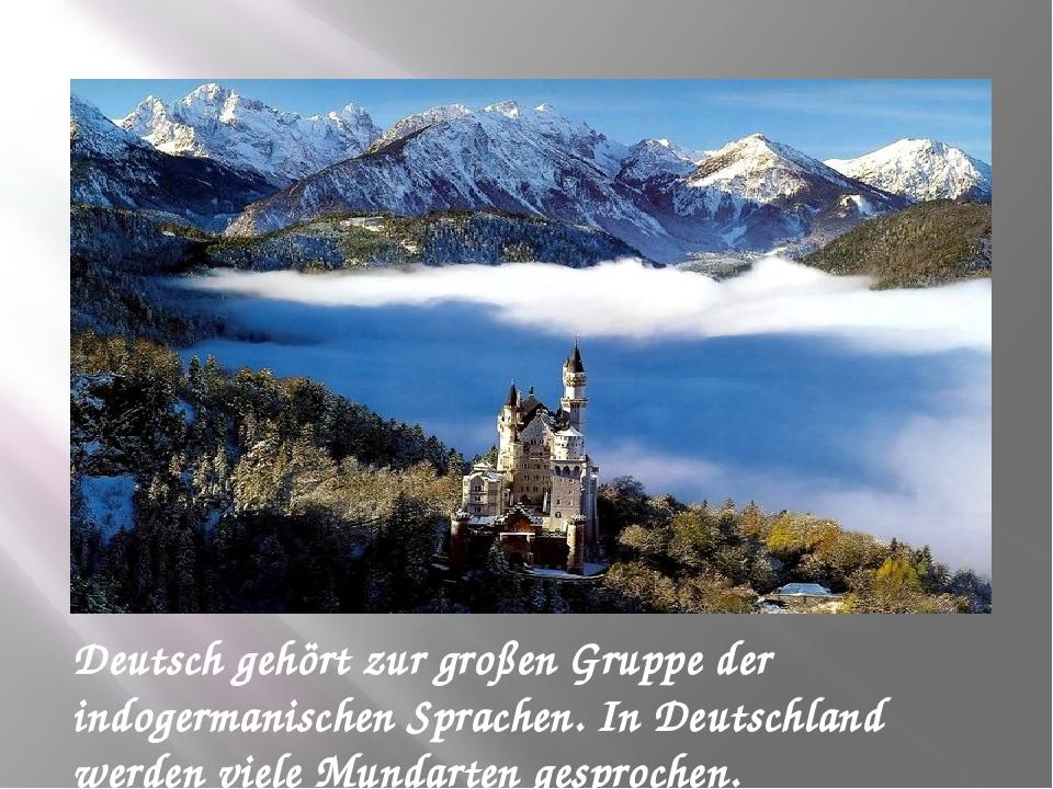 Deutsch gehört zur großen Gruppe der indogermanischen Sprachen. In Deutschlan...