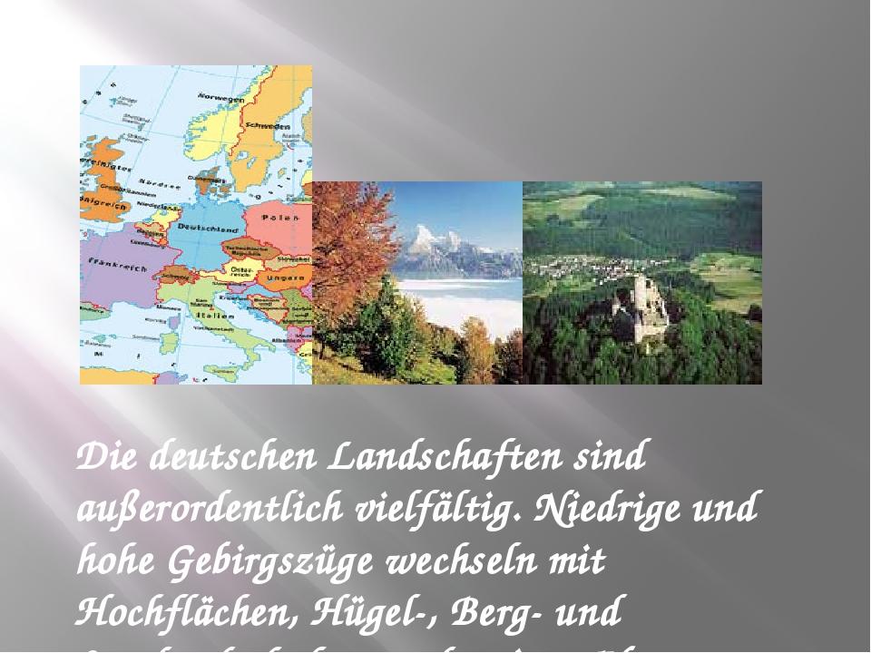 Die deutschen Landschaften sind außerordentlich vielfältig. Niedrige und hohe...