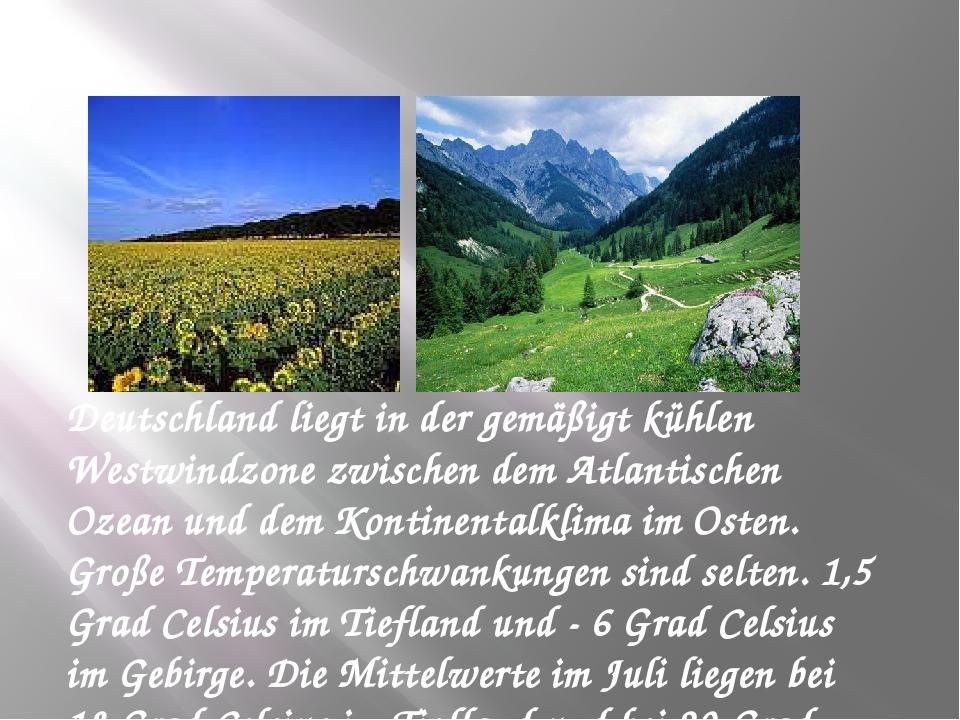 Deutschland liegt in der gemäßigt kühlen Westwindzone zwischen dem Atlantisch...